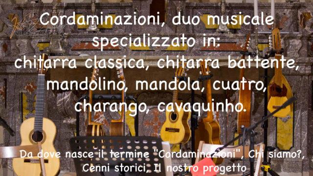 Il duo musicale Cordaminazioni è composto dai maestri lucani Luca Fabrizio e Marcello De Carolis. Sono specializzati in vari strumenti musicali a corda tipici del sud Italia e del sud America. Infatti suonano: Chitarra classica, chitarra battente, cuatro, charango, cavaquinho, mandola, mandolino.